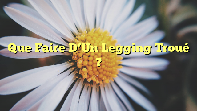 Que Faire D'Un Legging Troué ?