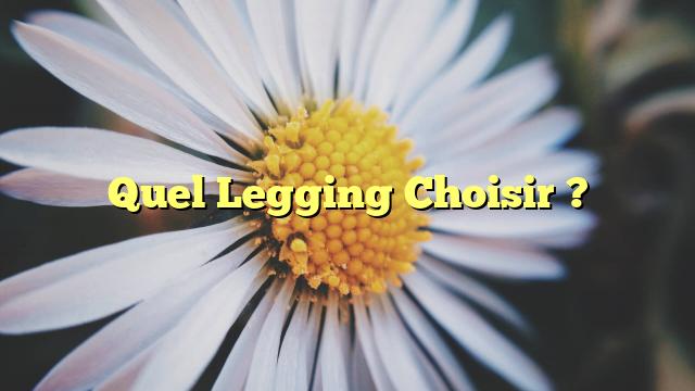 Quel Legging Choisir ?