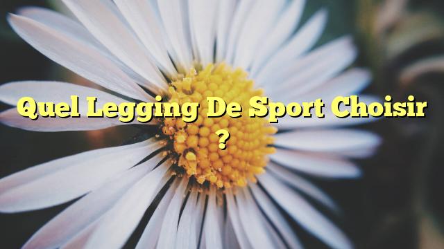 Quel Legging De Sport Choisir ?