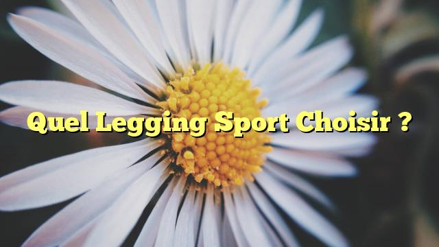 Quel Legging Sport Choisir ?