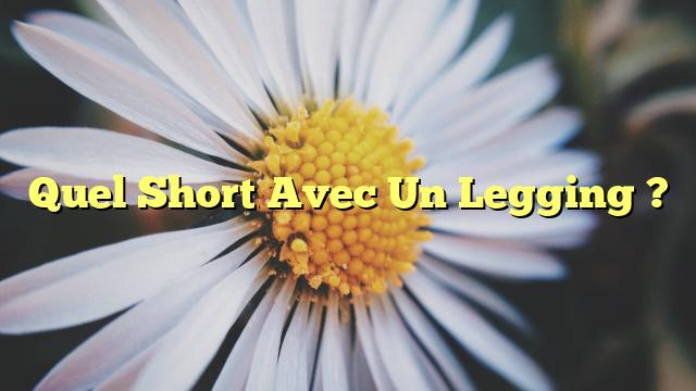 Quel Short Avec Un Legging ?