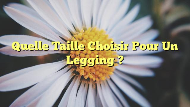 Quelle Taille Choisir Pour Un Legging ?