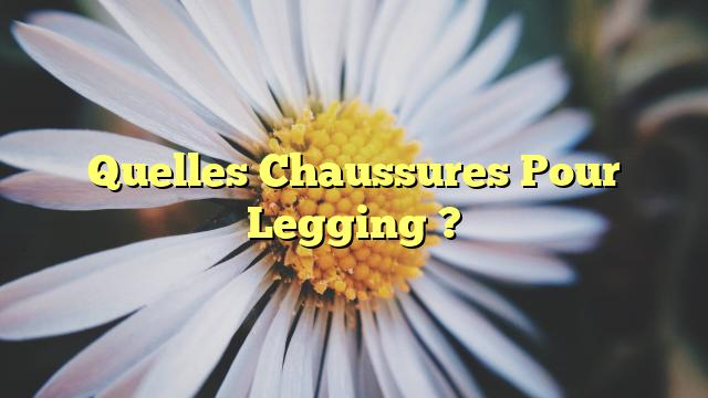 Quelles Chaussures Pour Legging ?